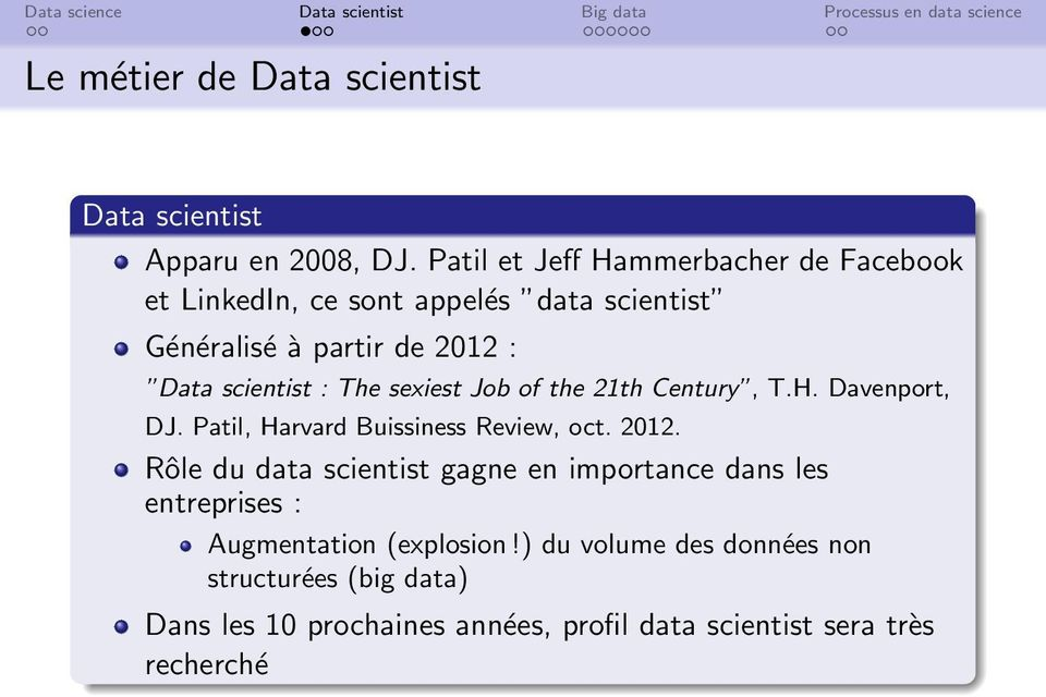 scientist : The sexiest Job of the 21th Century, T.H. Davenport, DJ. Patil, Harvard Buissiness Review, oct. 2012.