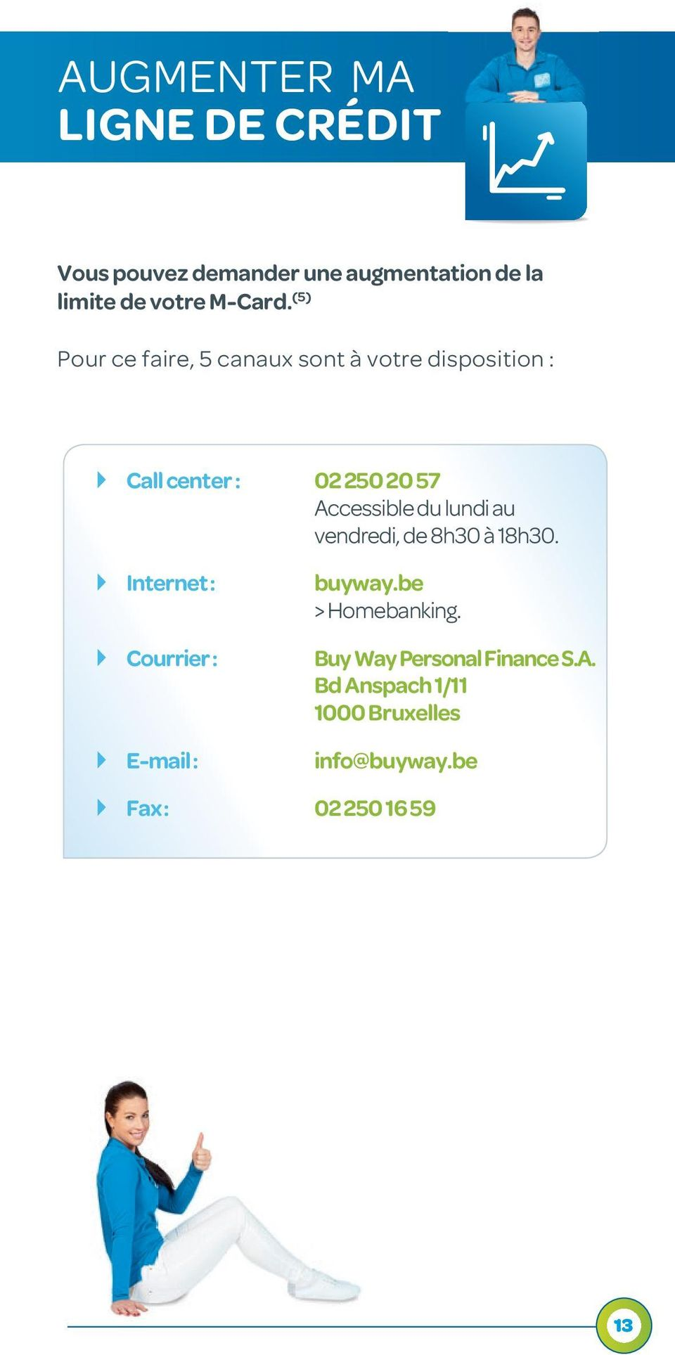 lundi au vendredi, de 8h30 à 18h30. } Internet : buyway.be > Homebanking.