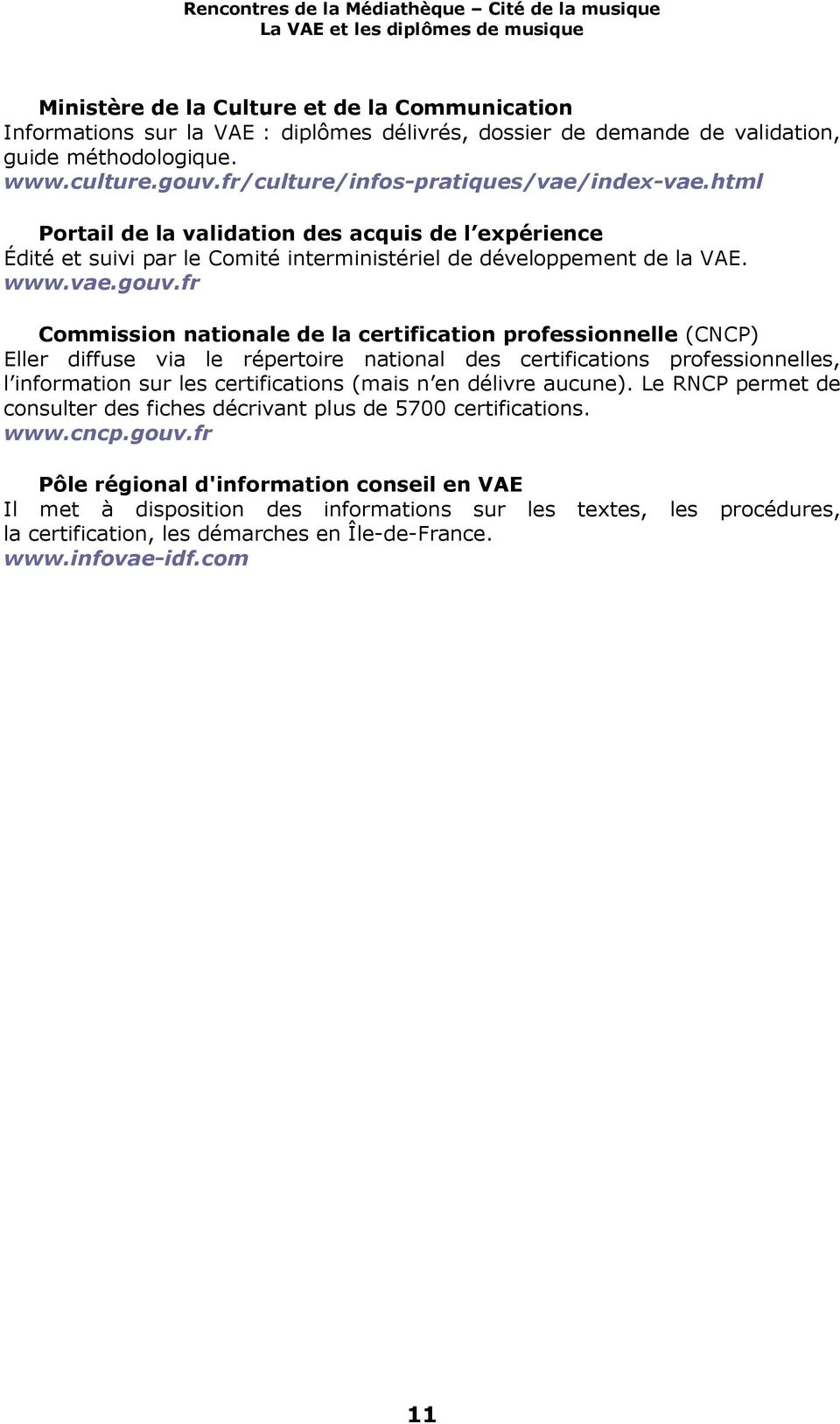 fr Commission nationale de la certification professionnelle (CNCP) Eller diffuse via le répertoire national des certifications professionnelles, l information sur les certifications (mais n en