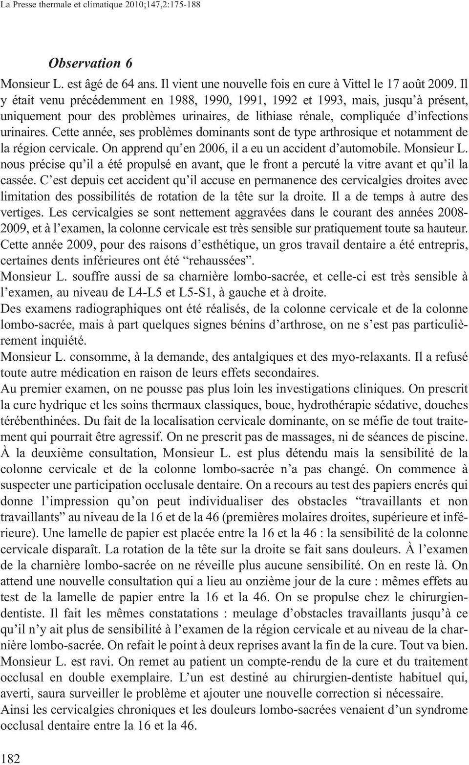 Cette année, ses problèmes dominants sont de type arthrosique et notamment de la région cervicale. On apprend qu en 2006, il a eu un accident d automobile. Monsieur L.