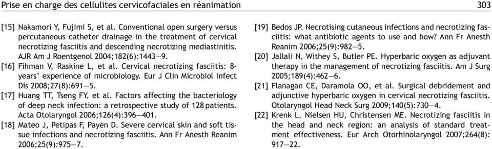 [16] Fihman V, Raskine L, et al. Cervical necrotizing fasciitis: 8- years experience of microbiology. Eur J Clin Microbiol Infect Dis 2008;27(8):691 5. [17] Huang TT, Tseng FY, et al.