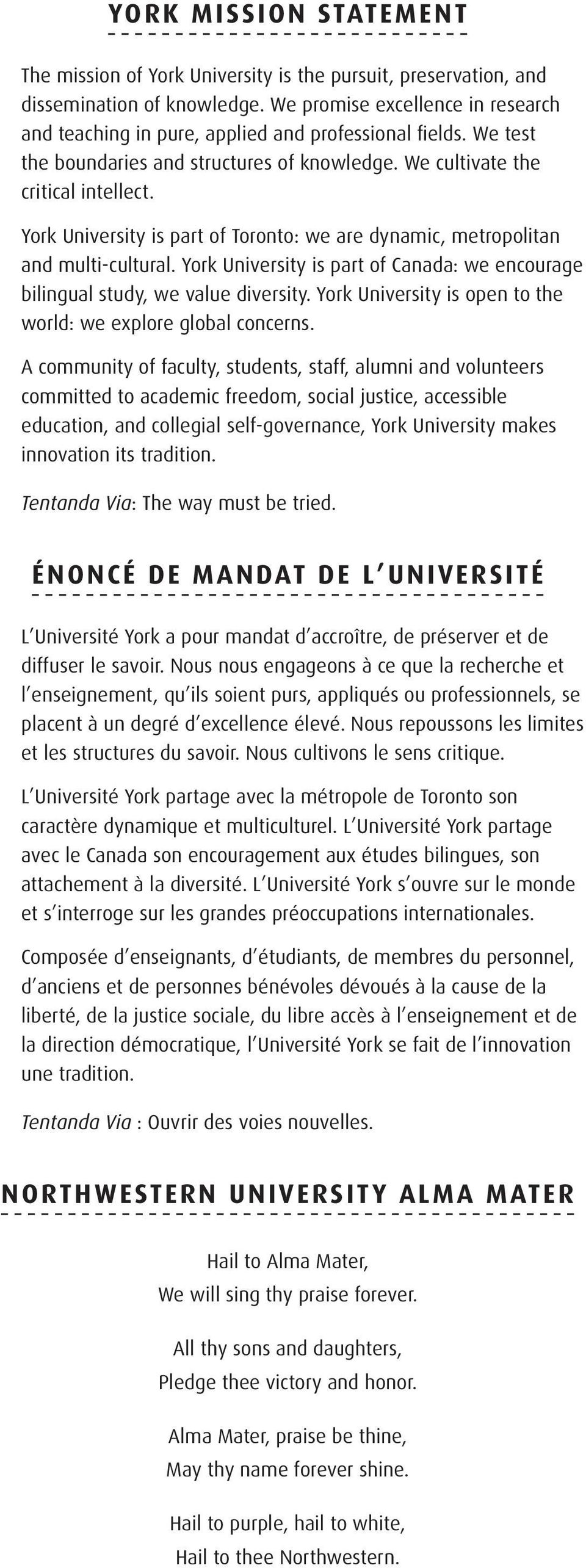 York University is part of Toronto: we are dynamic, metropolitan and multi-cultural. York University is part of Canada: we encourage bilingual study, we value diversity.