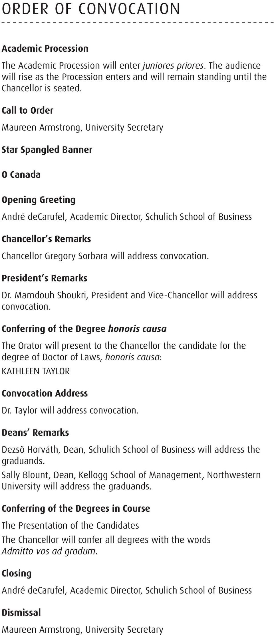 Gregory Sorbara will address convocation. President s Remarks Dr. Mamdouh Shoukri, President and Vice-Chancellor will address convocation.