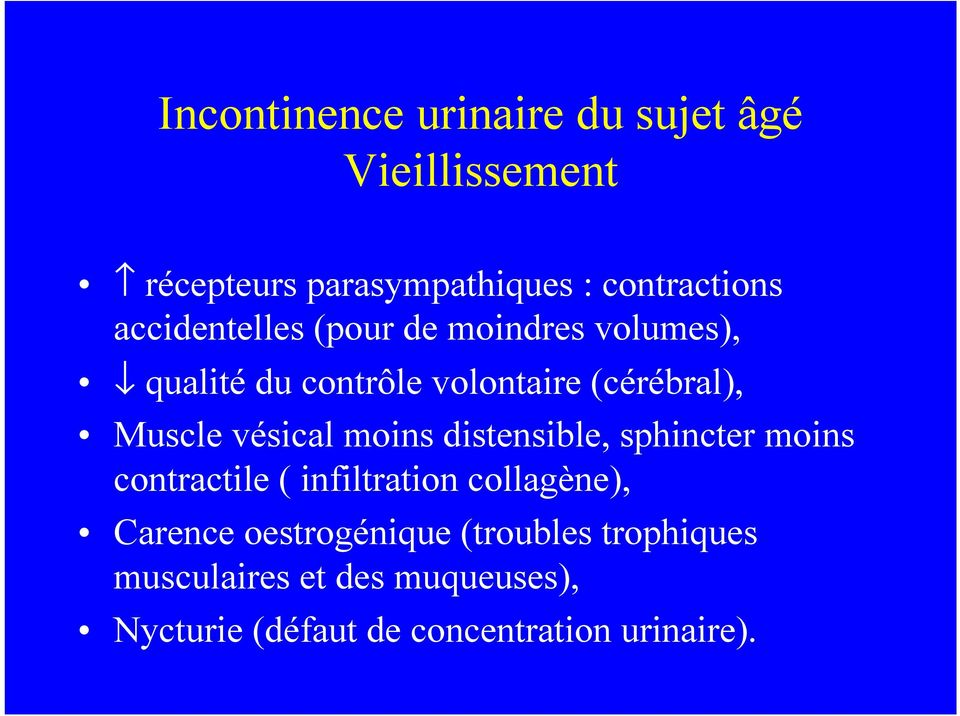 vésical moins distensible, sphincter moins contractile ( infiltration collagène), Carence