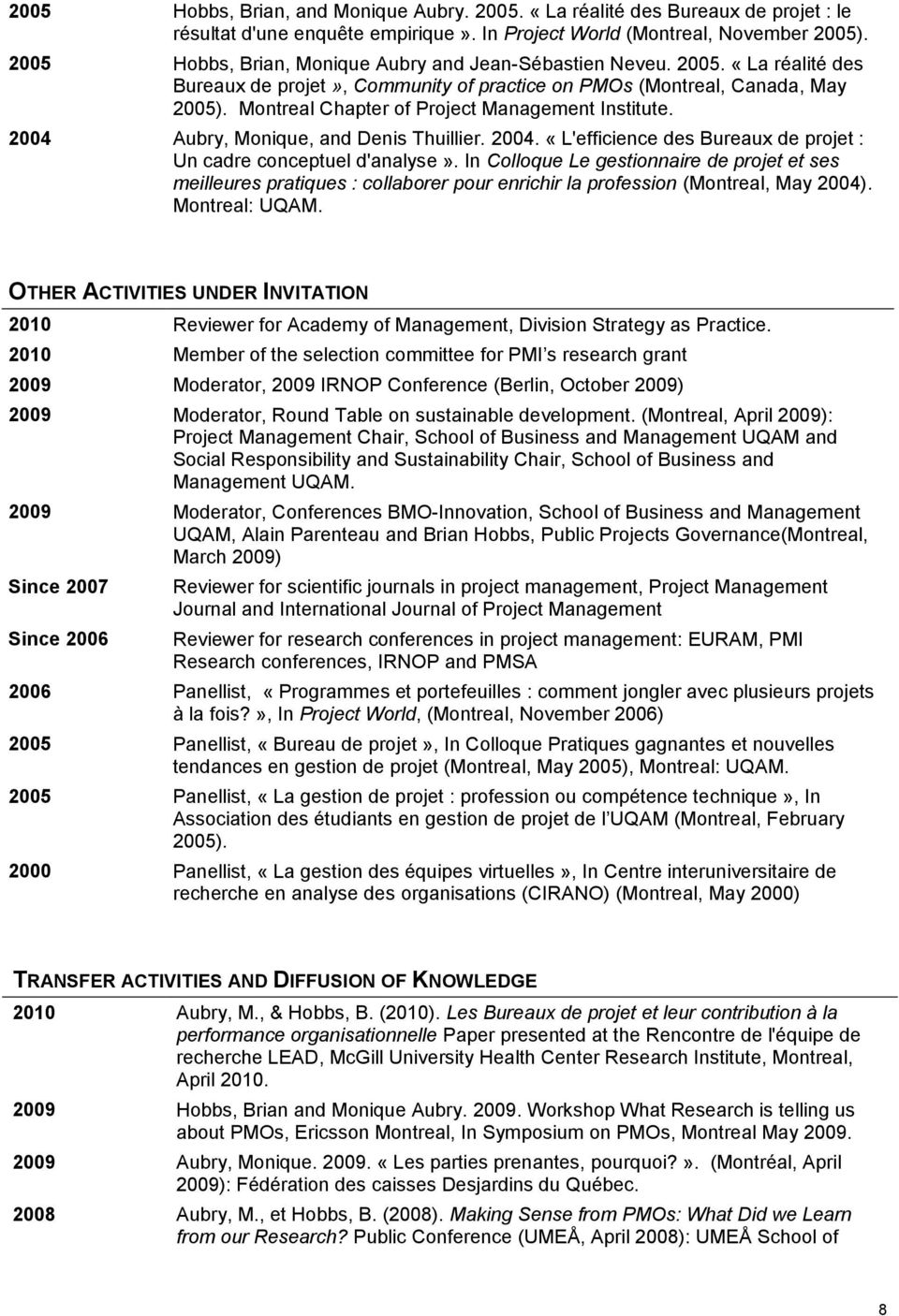 Montreal Chapter of Project Management Institute. 2004 Aubry, Monique, and Denis Thuillier. 2004. «L'efficience des Bureaux de projet : Un cadre conceptuel d'analyse».