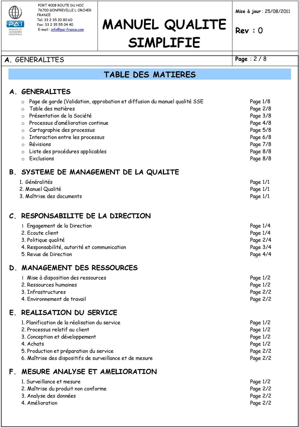 amélioration continue Page 4/8 o Cartographie des processus Page 5/8 o Interaction entre les processus Page 6/8 o Révisions Page 7/8 o Liste des procédures applicables Page 8/8 o Exclusions Page 8/8