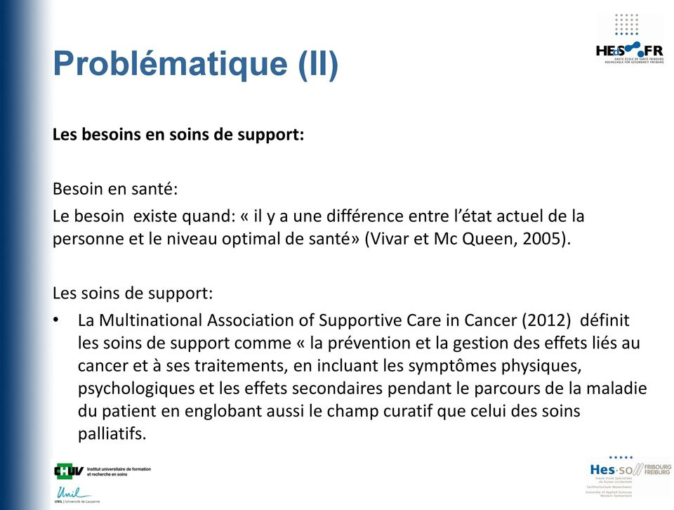 Les soins de support: La Multinational Association of Supportive Care in Cancer (2012) définit les soins de support comme «la prévention et la