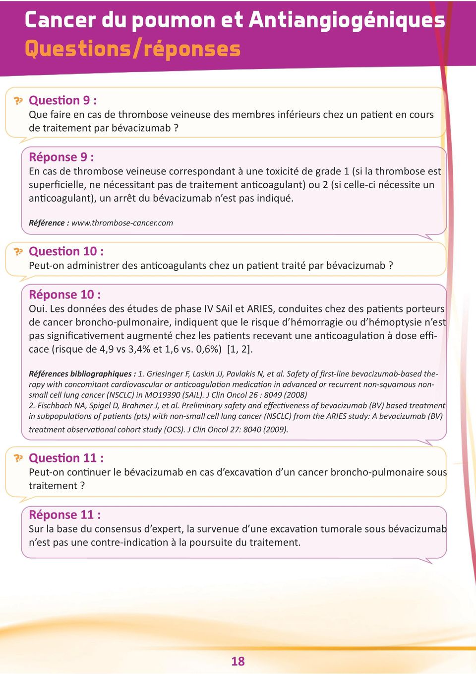 anticoagulant), un arrêt du bévacizumab n est pas indiqué. Référence : www.thrombose-cancer.com Question 10 : Peut-on administrer des anticoagulants chez un patient traité par bévacizumab?