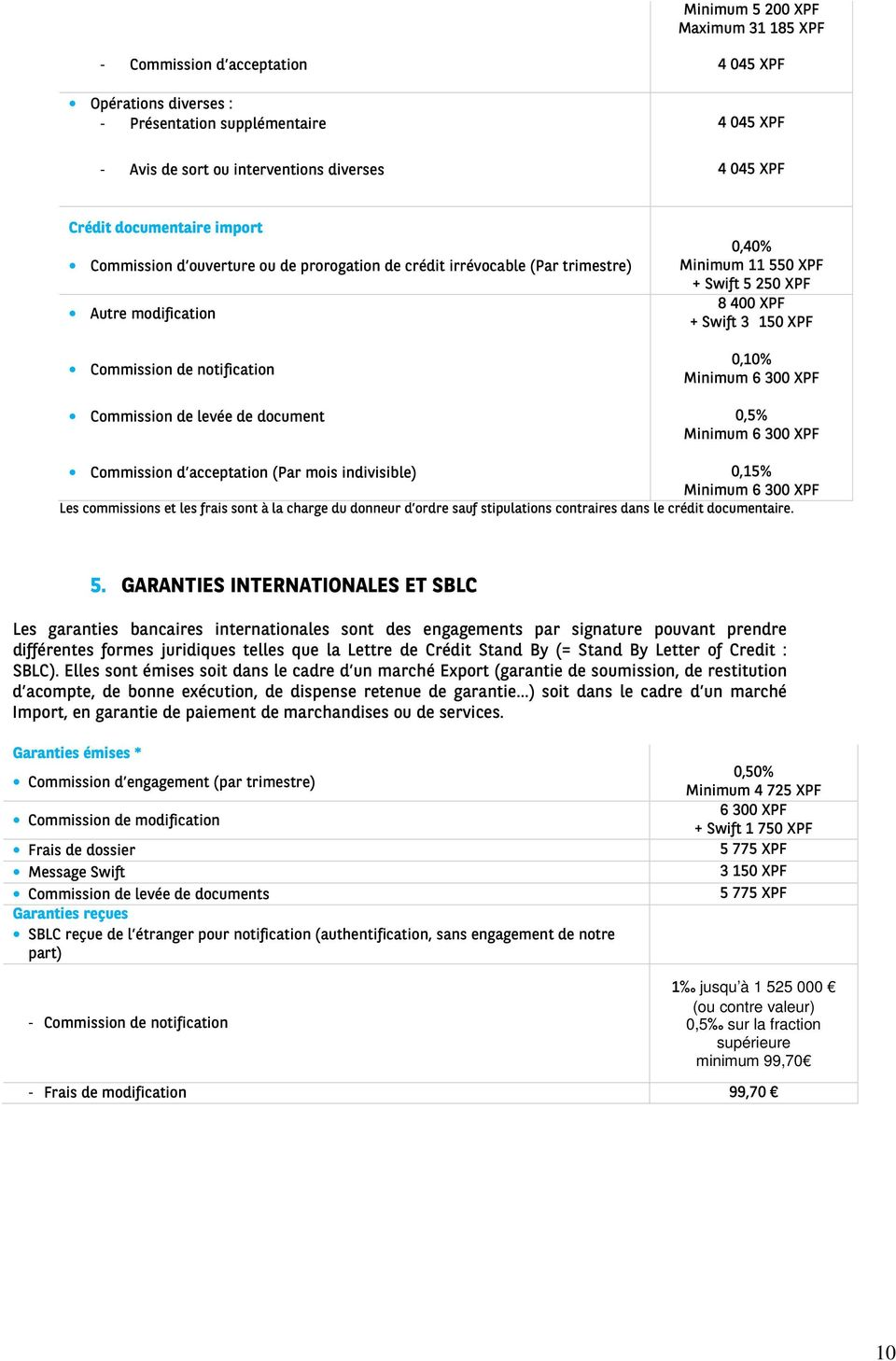 Swift 3 150 XPF 0,10% Minimum 6 300 XPF Commission de levée de document 0,5% Minimum 6 300 XPF Commission d acceptation (Par mois indivisible) 0,15% Minimum 6 300 XPF Les commissions et les frais