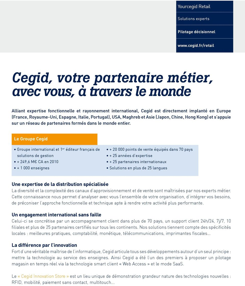 fr/retail Cegid, votre partenaire métier, avec vous, à travers le monde Alliant expertise fonctionnelle et rayonnement international, Cegid est directement implanté en Europe (France, Royaume-Uni,