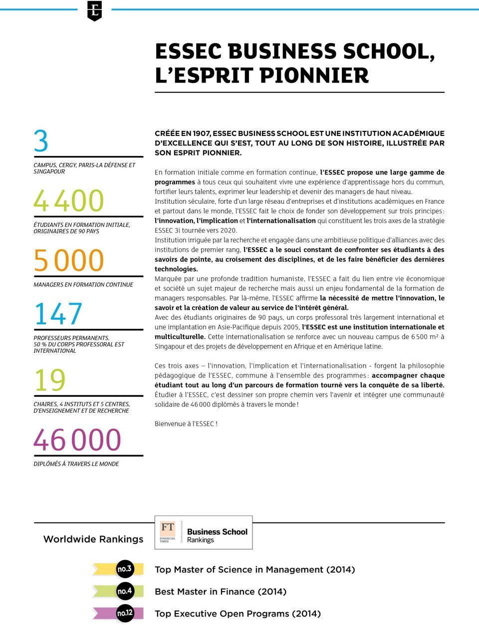 50 % DU CORPS PROFESSORAL EST INTERNATIONAL 19 CHAIRES, 4 INSTITUTS ET 5 CENTRES, D ENSEIGNEMENT ET DE RECHERCHE 46 000 CRÉÉE EN 1907, ESSEC BUSINESS SCHOOL EST UNE INSTITUTION ACADÉMIQUE D