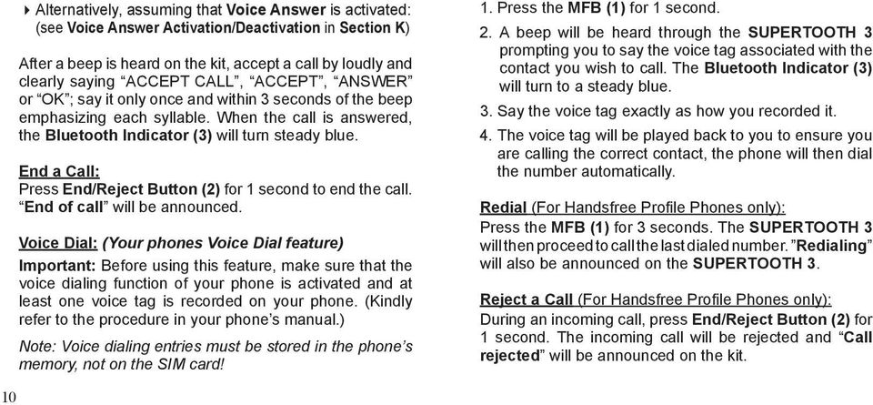 End a Call: Press End/Reject Button (2) for 1 second to end the call. End of call will be announced.