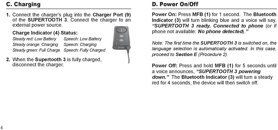 When the Supertooth 3 is fully charged, disconnect the charger. D. Power On/Off Power On: Press MFB (1) for 1 second.