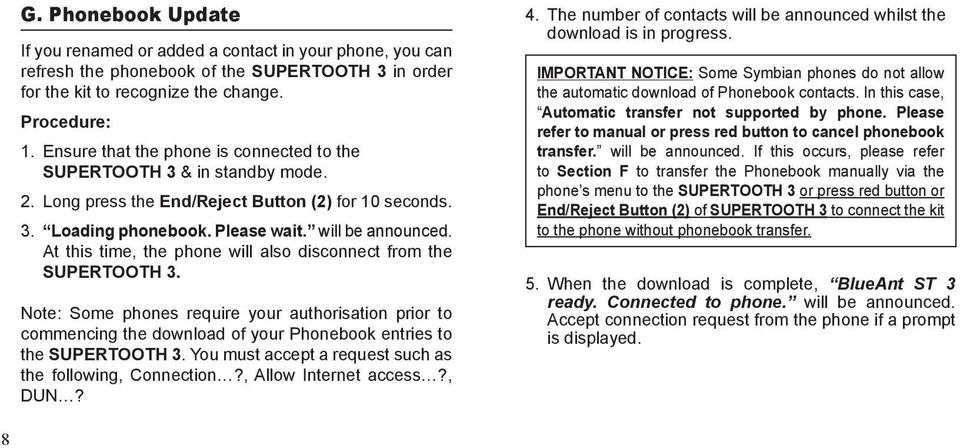 At this time, the phone will also disconnect from the SUPERTOOTH 3. Note: Some phones require your authorisation prior to commencing the download of your Phonebook entries to the SUPERTOOTH 3.