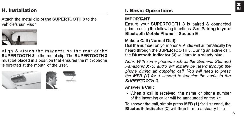 Basic Operations IMPORTANT: Ensure your SUPERTOOTH 3 is paired & connected prior to using the following functions. See Pairing to your Bluetooth Mobile Phone in Section E.