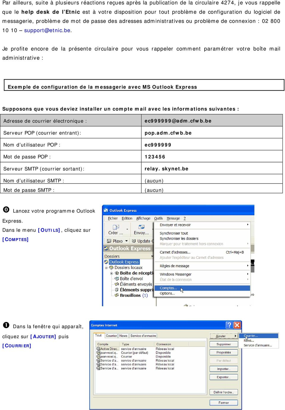 Je profite encore de la présente circulaire pour vous rappeler comment paramétrer votre boîte mail administrative : Exemple de configuration de la messagerie avec MS Outlook Express Supposons que