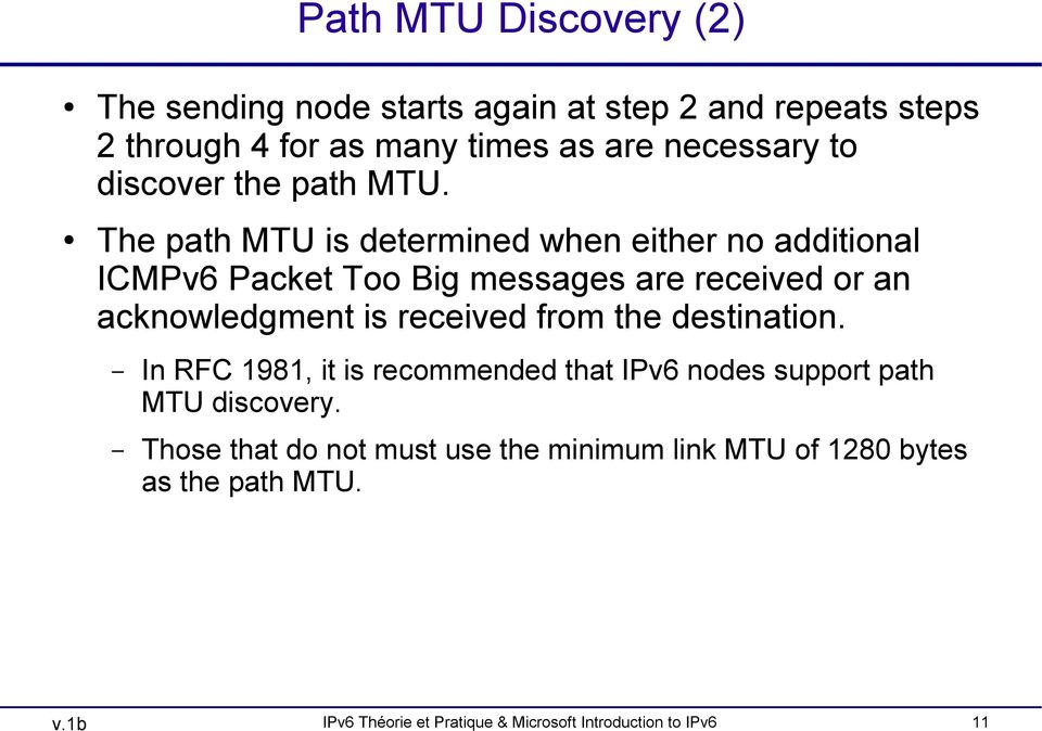The path MTU is determined when either no additional ICMPv6 Packet Too Big messages are received or an acknowledgment is received