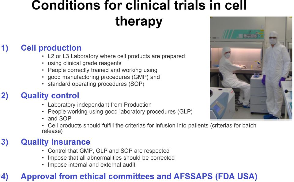 good laboratory procedures (GLP) and SOP Cell products should fulfill the criterias for infusion into patients (criterias for batch release) 3) Quality insurance Control