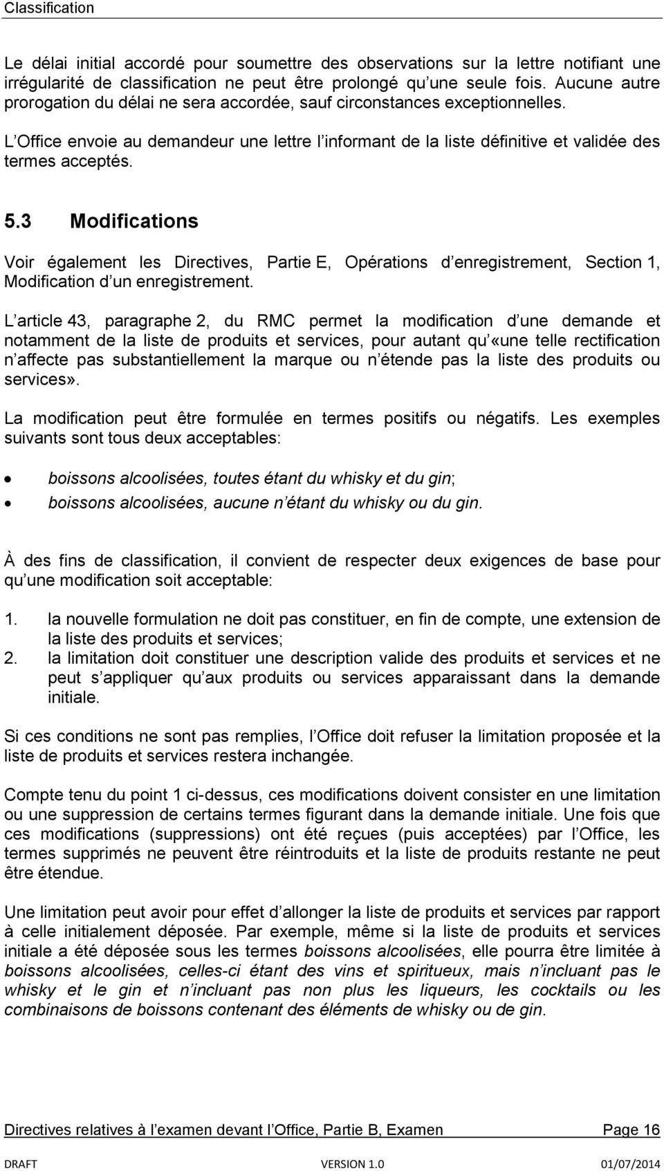 3 Modifications Voir également les Directives, Partie E, Opérations d enregistrement, Section 1, Modification d un enregistrement.