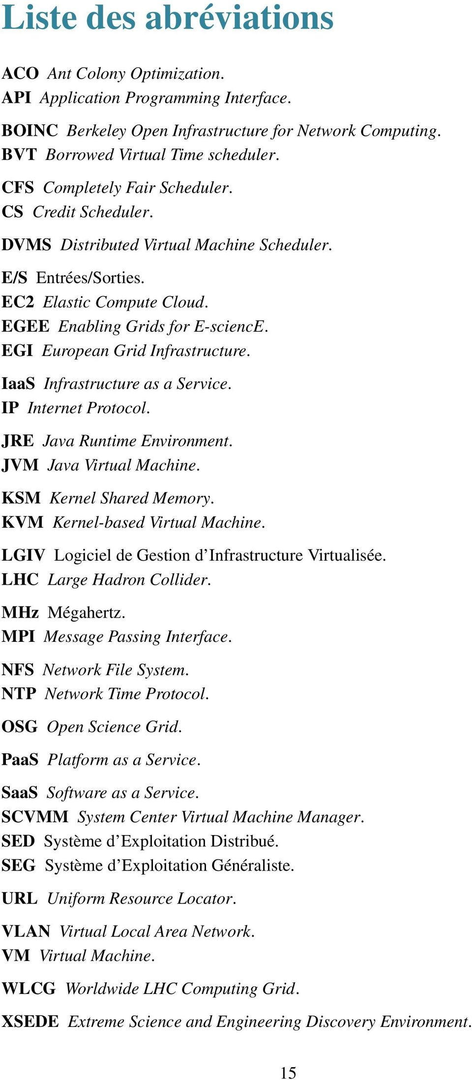 EGI European Grid Infrastructure. IaaS Infrastructure as a Service. IP Internet Protocol. JRE Java Runtime Environment. JVM Java Virtual Machine. KSM Kernel Shared Memory.