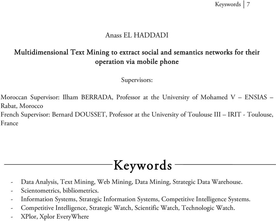 III IRIT - Toulouse, France Keywords - Data Analysis, Text Mining, Web Mining, Data Mining, Strategic Data Warehouse. - Scientometrics, bibliometrics.
