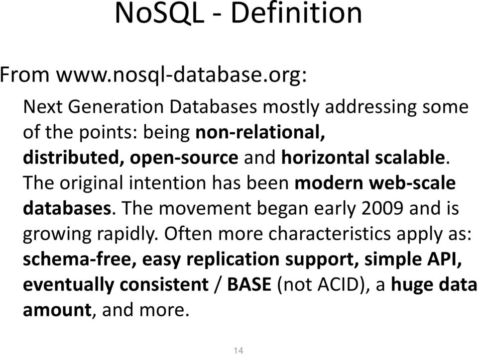 distributed,open-sourceand horizontal scalable. The original intention has been modern web-scale databases.