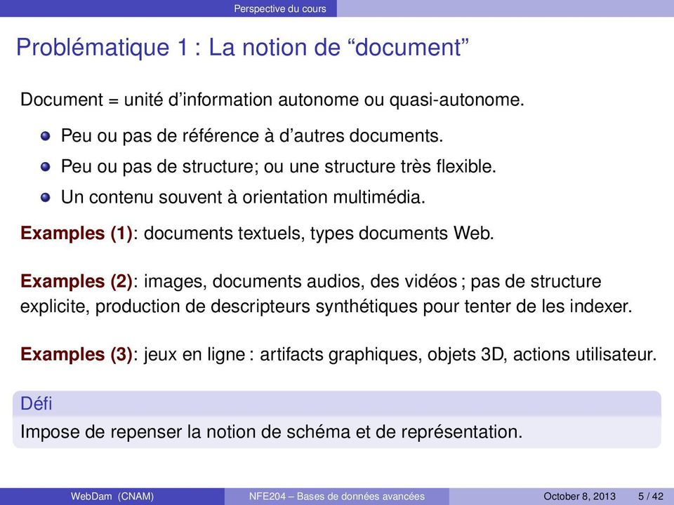 Examples (2): images, documents audios, des vidéos ; pas de structure explicite, production de descripteurs synthétiques pour tenter de les indexer.