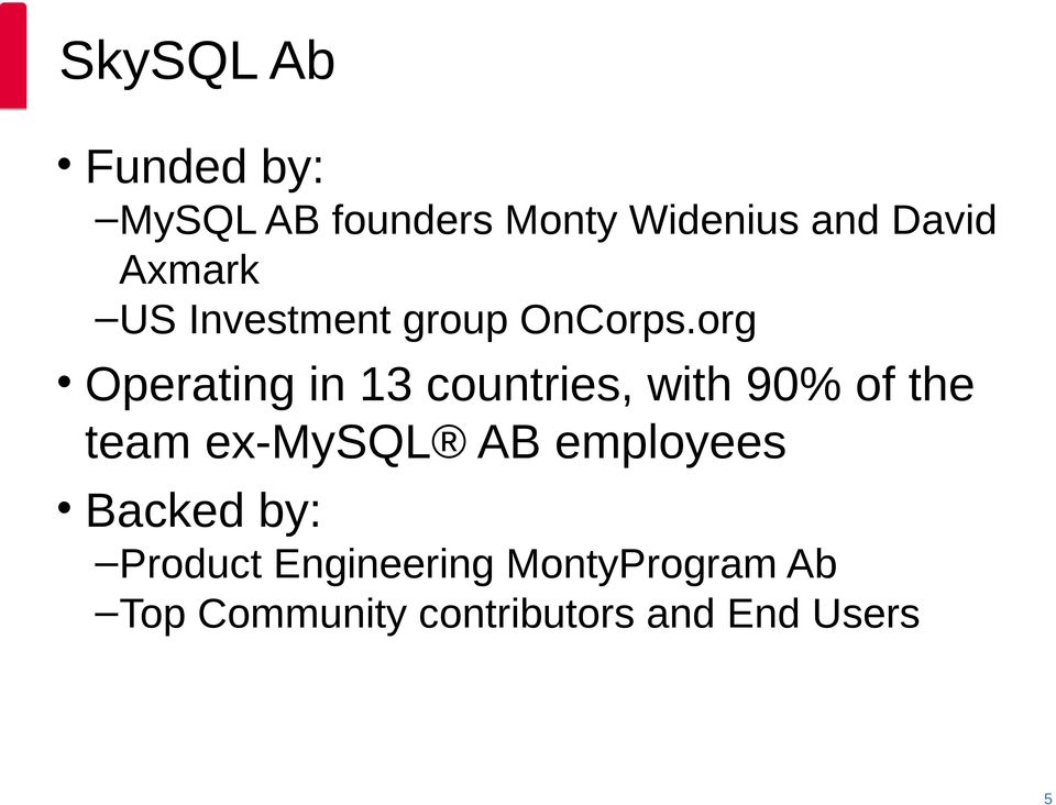 org Operating in 13 countries, with 90% of the team ex-mysql AB