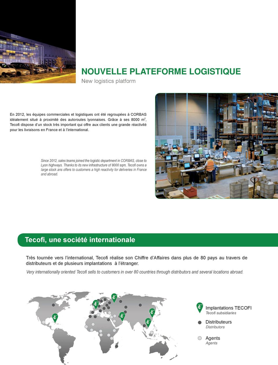 Since 2012, sales teams joined the logistic department in CORBAS, close to Lyon highways.