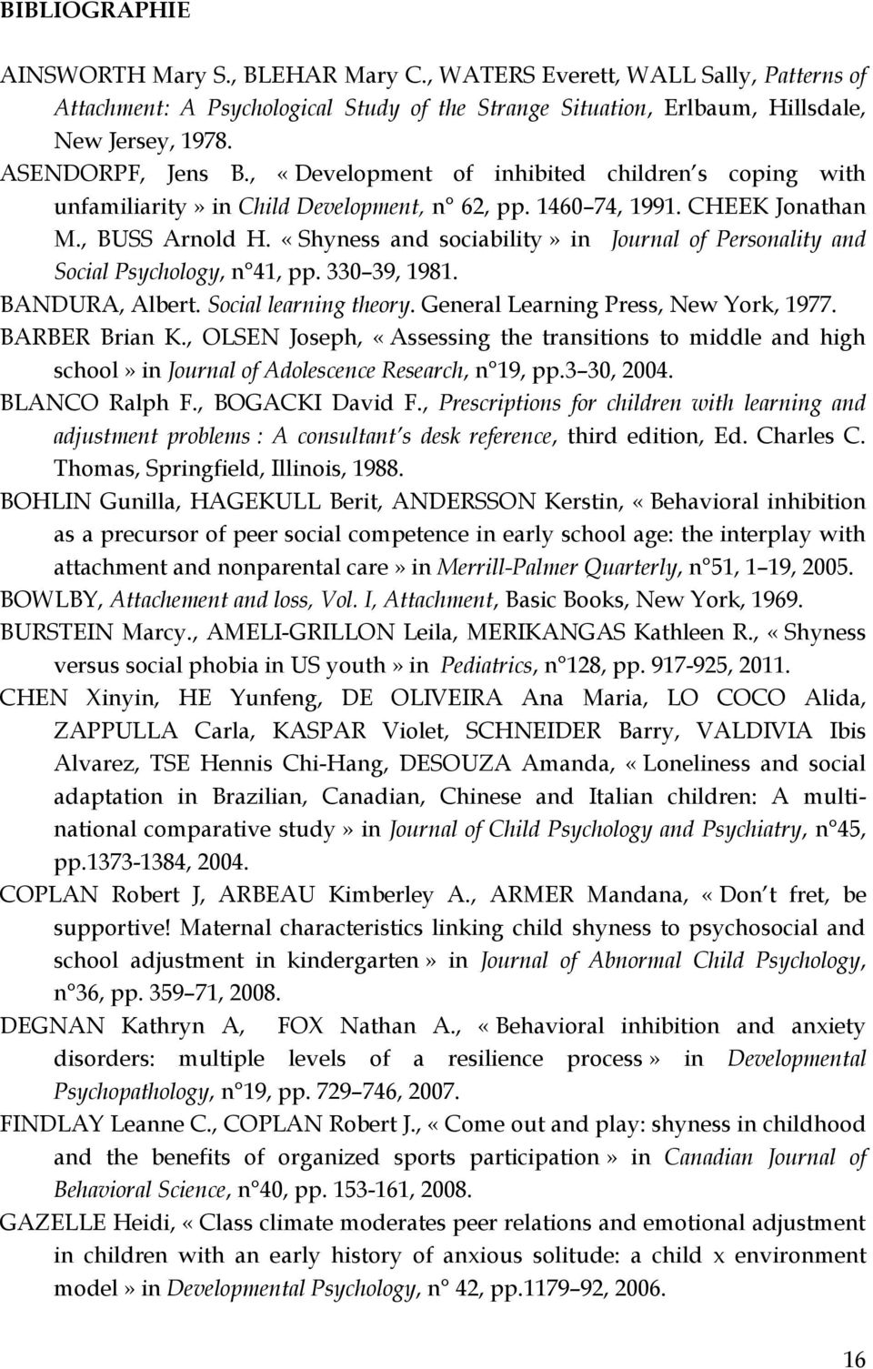 «Shyness and sociability» in Journal of Personality and Social Psychology, n 41, pp. 330 39, 1981. BANDURA, Albert. Social learning theory. General Learning Press, New York, 1977. BARBER Brian K.