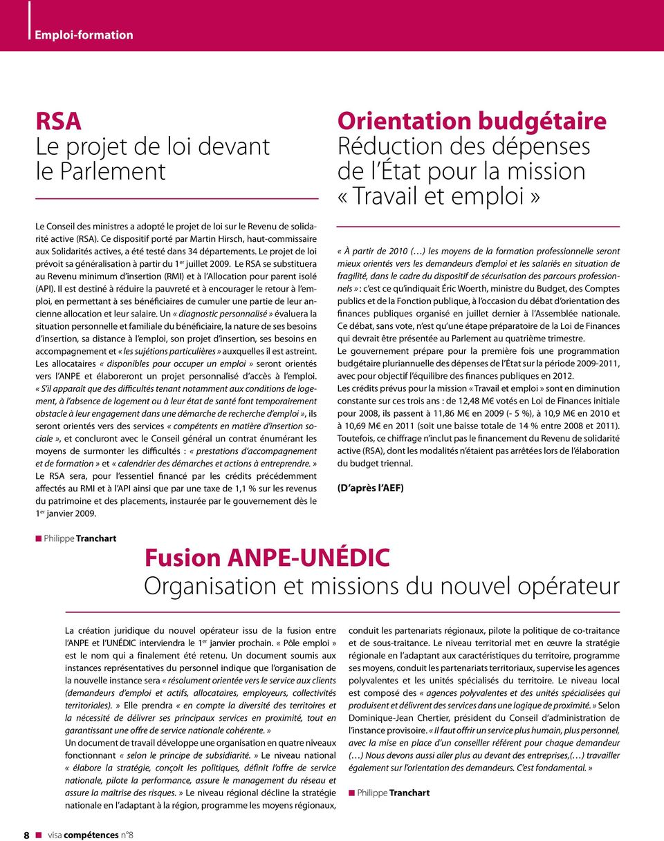 Le RSA se substituera au Revenu minimum d insertion (RMI) et à l Allocation pour parent isolé (API).