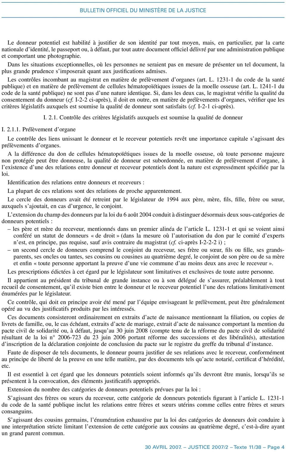 Dans les situations exceptionnelles, où les personnes ne seraient pas en mesure de présenter un tel document, la plus grande prudence s imposerait quant aux justifications admises.