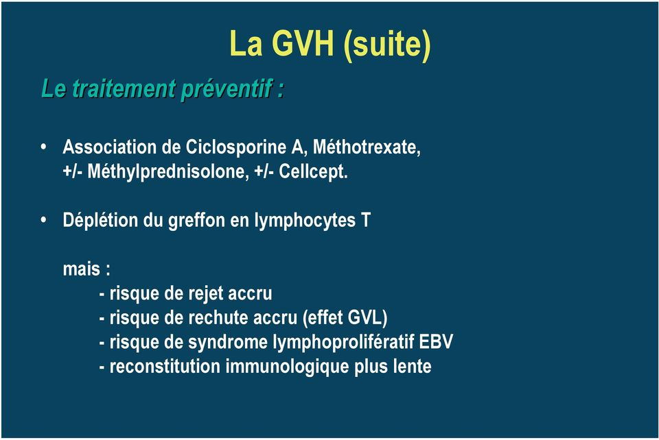Déplétion du greffon en lymphocytes T mais : - risque de rejet accru - risque