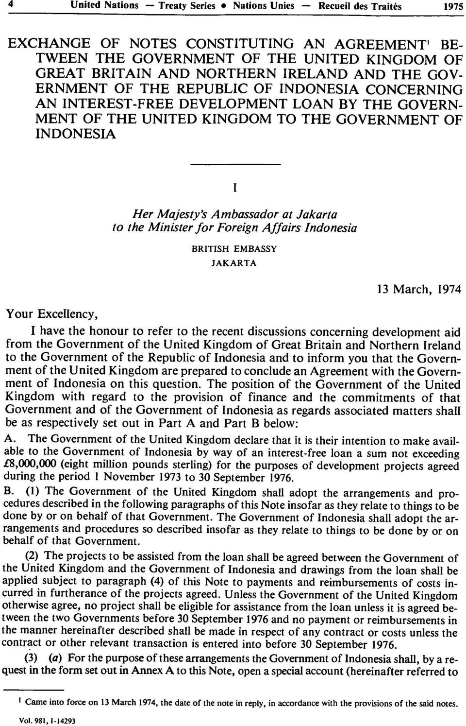 Ambassador at Jakarta to the Minister for Foreign Affairs Indonesia BRITISH EMBASSY JAKARTA 13 March, 1974 Your Excellency, I have the honour to refer to the recent discussions concerning development