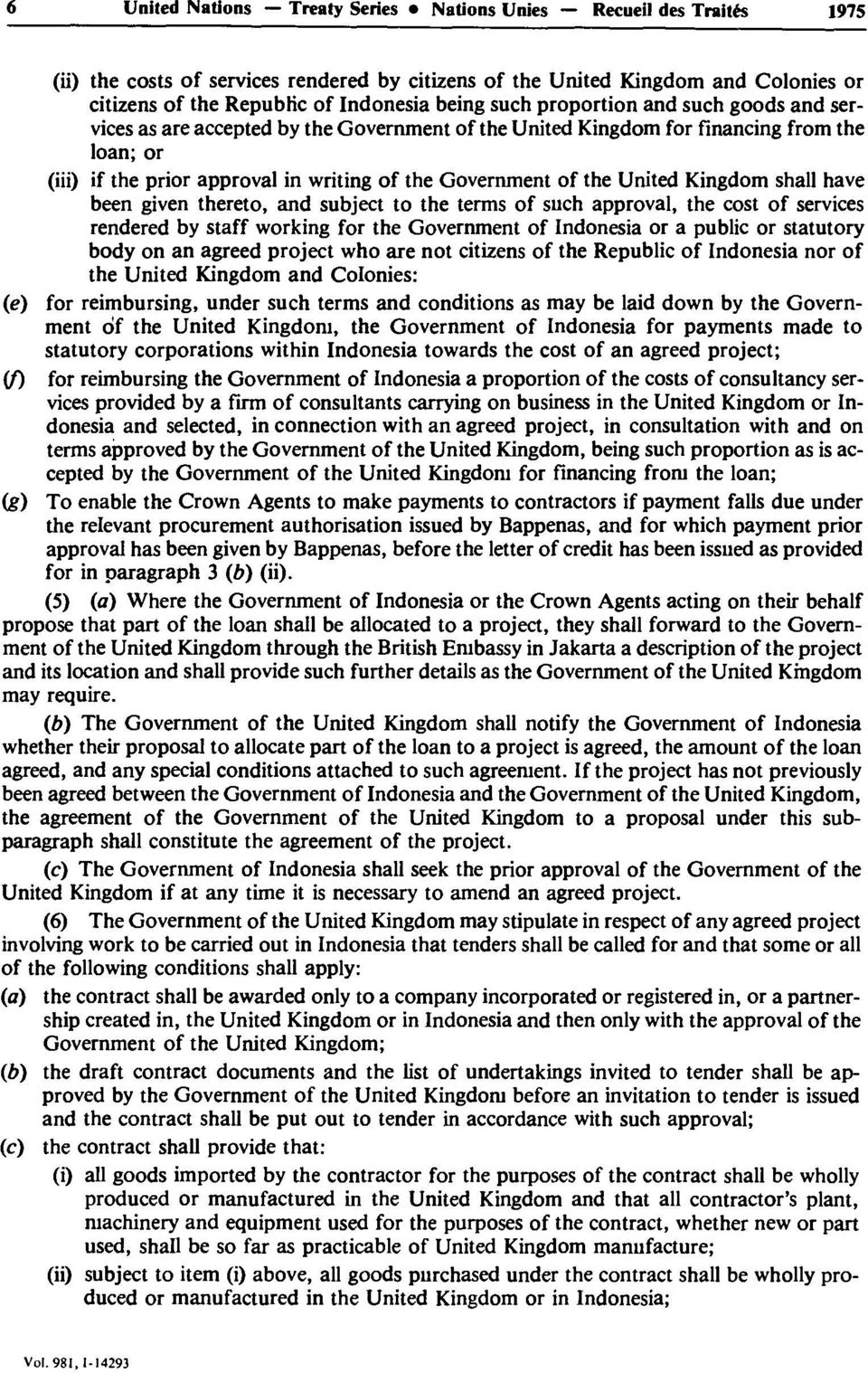 the United Kingdom shall have been given thereto, and subject to the terms of such approval, the cost of services rendered by staff working for the Government of Indonesia or a public or statutory