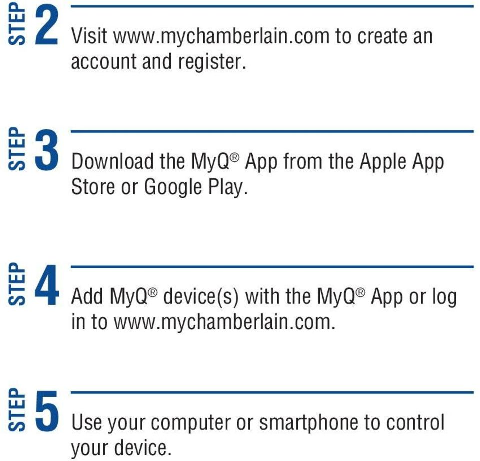 STEP 4 Add MyQ device(s) with the MyQ App or log in to www.