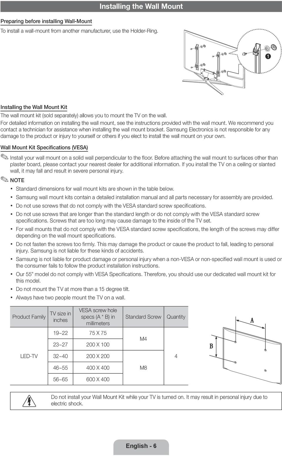 For detailed information on installing the wall mount, see the instructions provided with the wall mount. We recommend you contact a technician for assistance when installing the wall mount bracket.