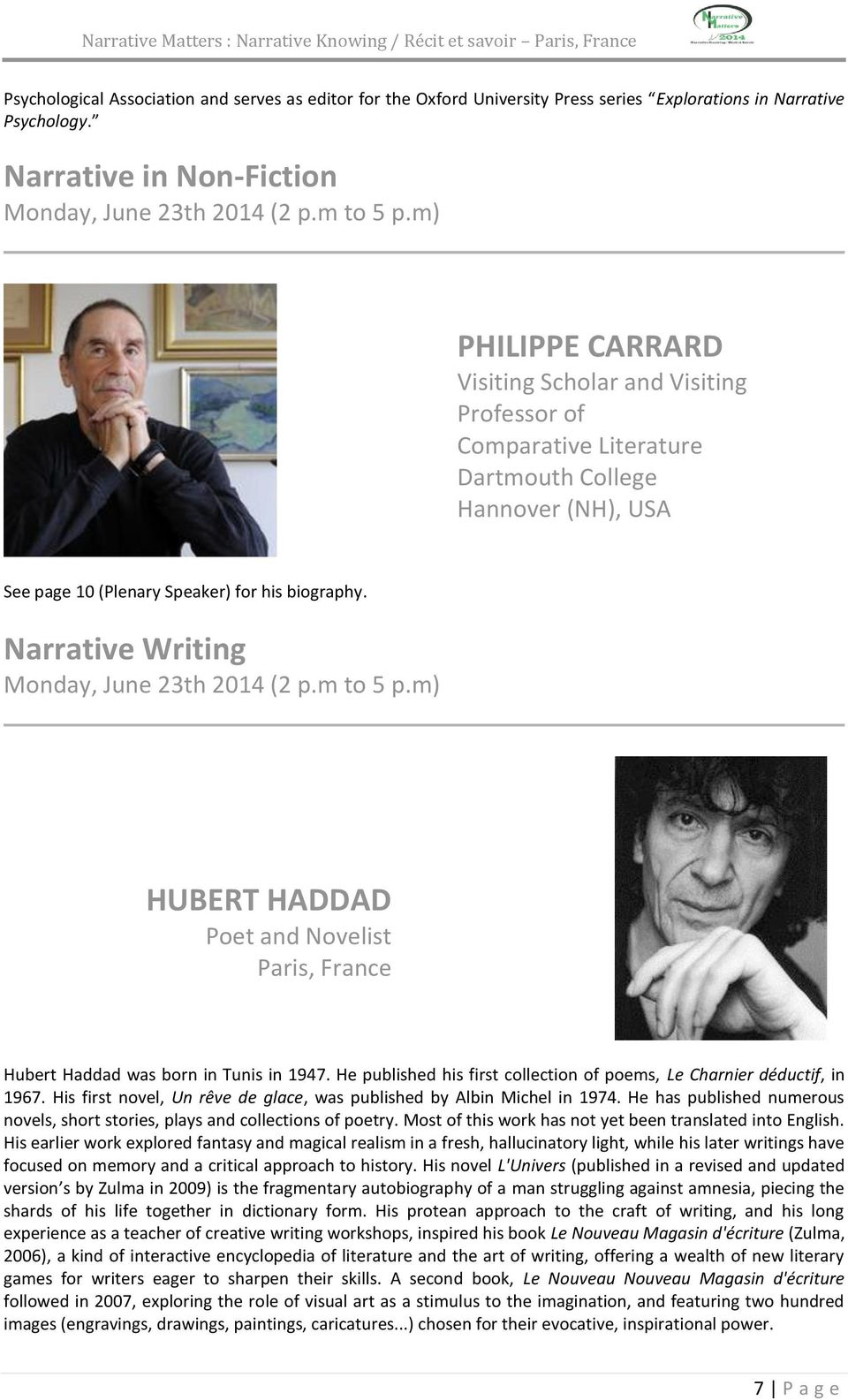 Narrative Writing Monday, June 23th 2014 (2 p.m to 5 p.m) HUBERT HADDAD Poet and Novelist Paris, France Hubert Haddad was born in Tunis in 1947.