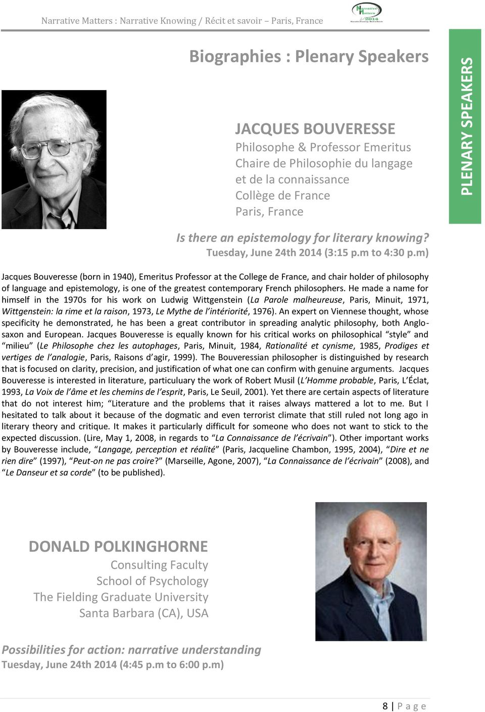 m) Jacques Bouveresse (born in 1940), Emeritus Professor at the College de France, and chair holder of philosophy of language and epistemology, is one of the greatest contemporary French philosophers.