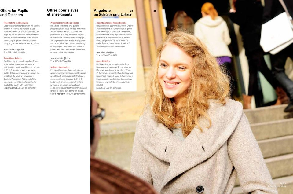 Moreover, the annual Open Day (see page 36) and our presence on student fairs, whether at home or abroad, is the perfect opportunity to gather information about study programmes and enrolment