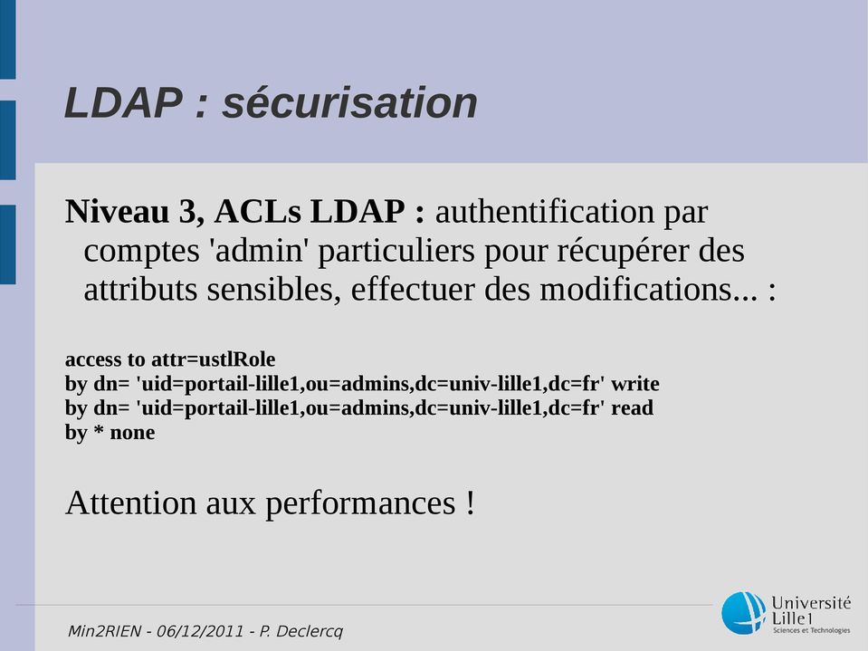 .. : access to attr=ustlrole by dn= 'uid=portail-lille1,ou=admins,dc=univ-lille1,dc=fr'