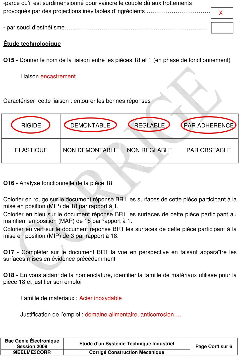 DEMONTABLE NON REGLABLE PAR OBSTACLE Q16 - Analyse fonctionnelle de la pièce 18 Colorier en rouge sur le document réponse BR1 les surfaces de cette pièce participant à la mise en position (MIP) de 18