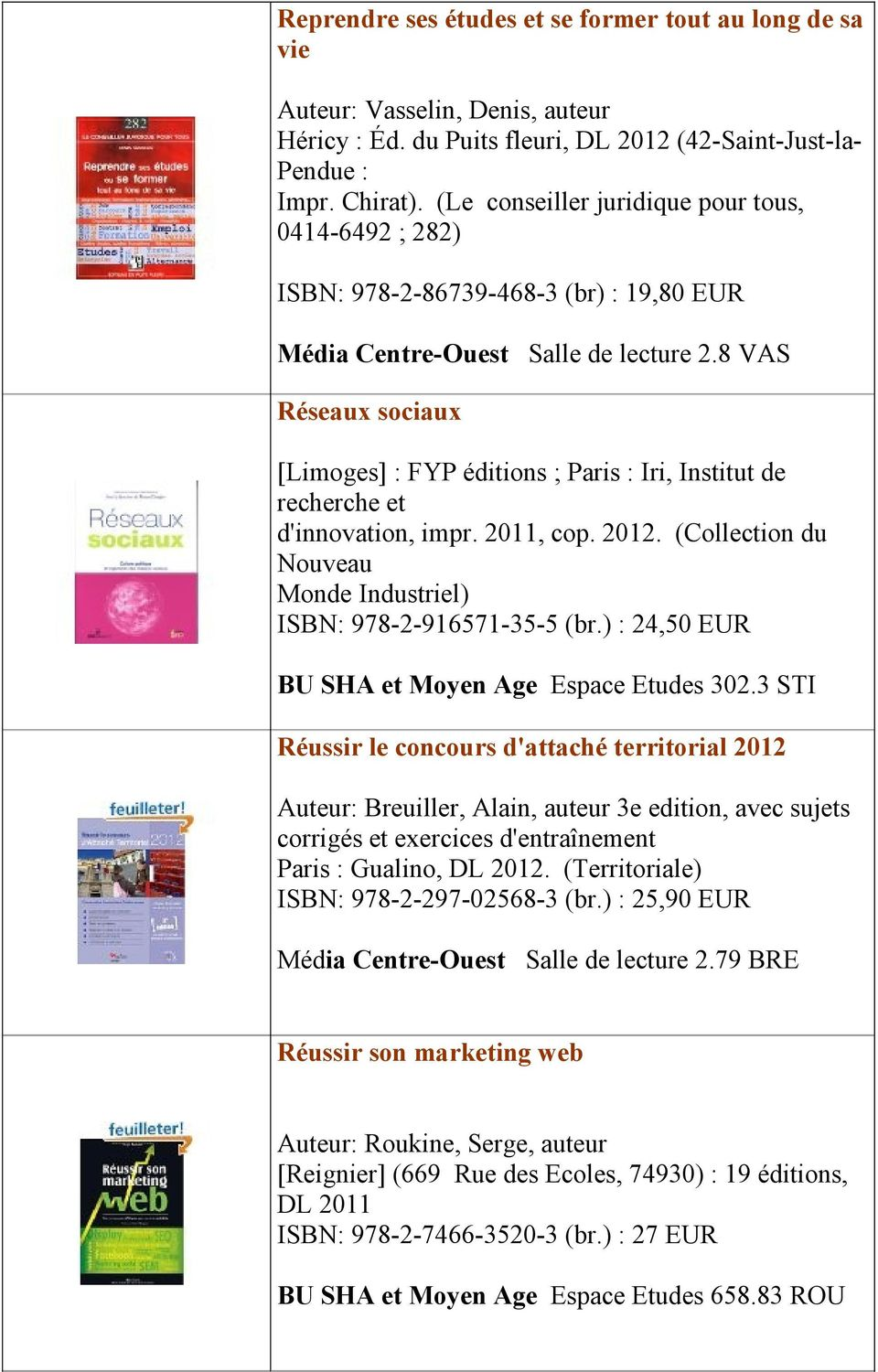 8 VAS Réseaux sociaux [Limoges] : FYP éditions ; Paris : Iri, Institut de recherche et d'innovation, impr. 2011, cop. 2012. (Collection du Nouveau Monde Industriel) ISBN: 978-2-916571-35-5 (br.
