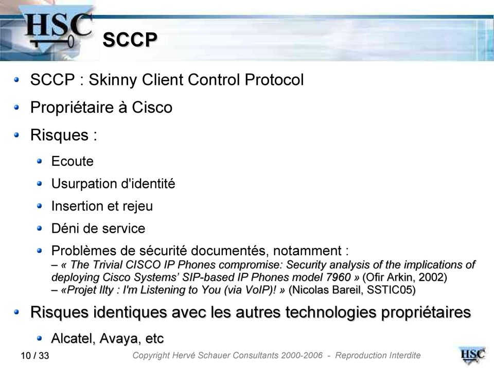 of the implications of deploying Cisco Systems SIP-based IP Phones model 7960» (Ofir Arkin, 2002) «Projet Ilty : I'm Listening