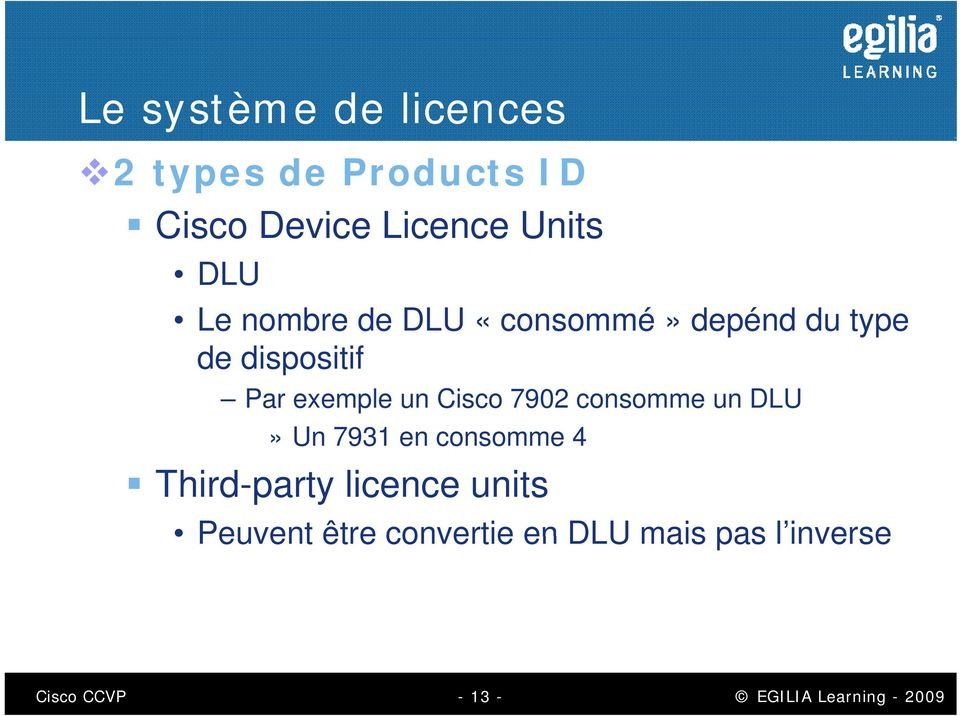 un Cisco 7902 consomme un DLU» Un 7931 en consomme 4 Third-party licence