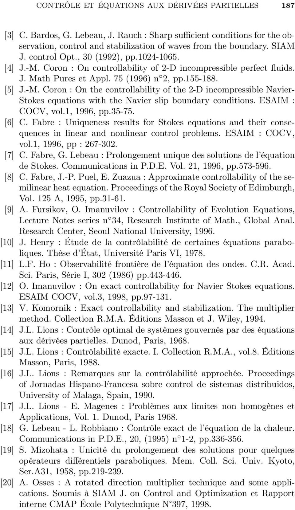 ESAIM : COCV, vol.1, 1996, pp.35-75. [6] C. Fabre : Uniqueness results for Stokes equations and their consequences in linear and nonlinear control problems. ESAIM : COCV, vol.1, 1996, pp : 267-302.