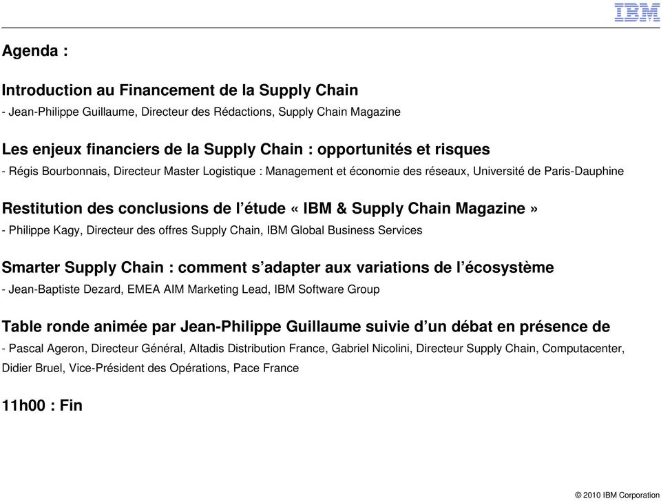 Directeur des offres Supply Chain, IBM Global Business Services Smarter Supply Chain : comment s adapter aux variations de l écosystème - Jean-Baptiste Dezard, EMEA AIM Marketing Lead, IBM Software