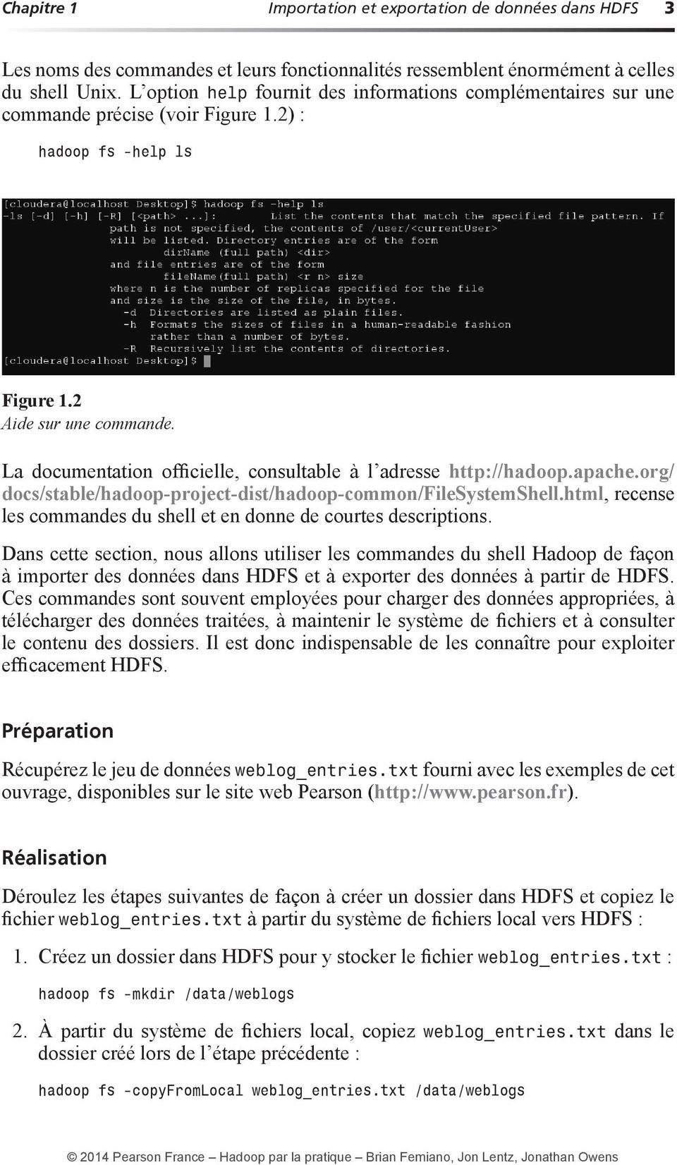 La documentation officielle, consultable à l adresse http://hadoop.apache.org/ docs/stable/hadoop-project-dist/hadoop-common/filesystemshell.