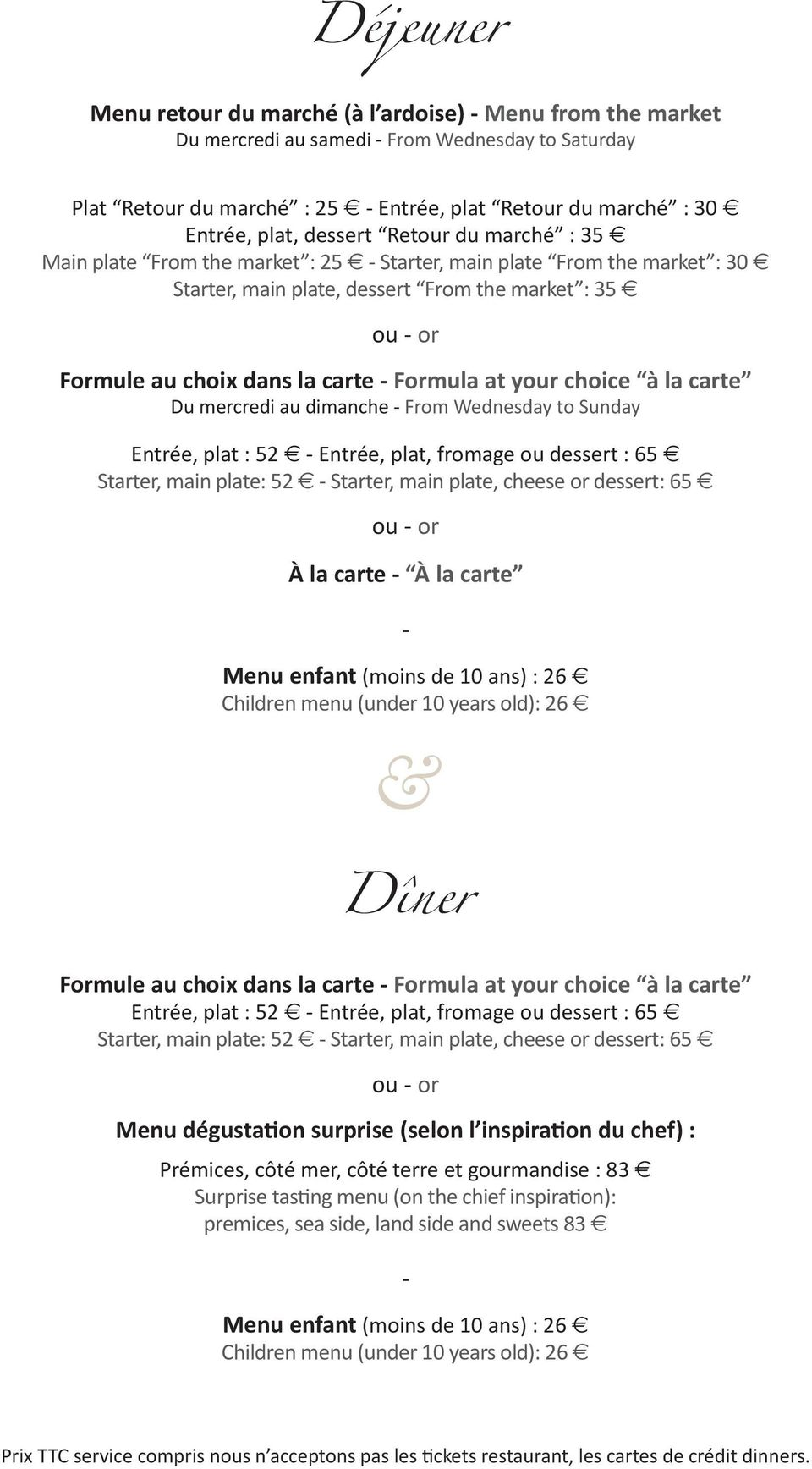 la carte - Formula at your choice à la carte Du mercredi au dimanche - From Wednesday to Sunday Entrée, plat : 52 e - Entrée, plat, fromage ou dessert : 65 e Starter, main plate: 52 e - Starter, main