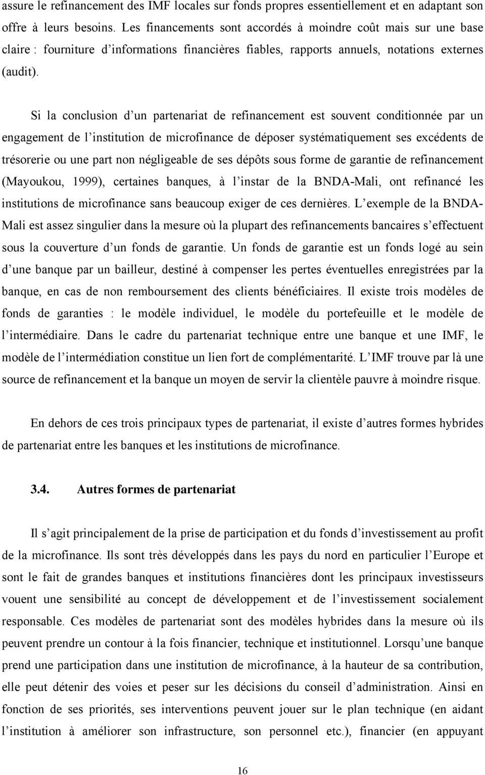 Si la conclusion d un partenariat de refinancement est souvent conditionnée par un engagement de l institution de microfinance de déposer systématiquement ses excédents de trésorerie ou une part non